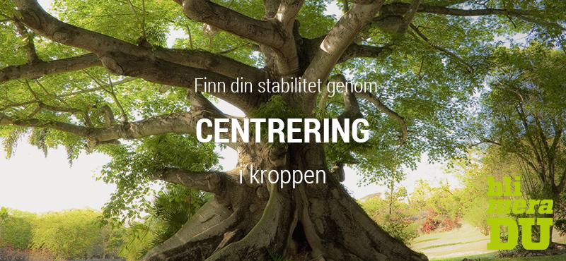 Så uppnår du stabilitet genom centrering